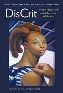 The cover of DisCrit: Disability Studies and Critical Race Theory in Higher Education, edited by David Connor, Beth Ferri, and Subini Annamma (2016).