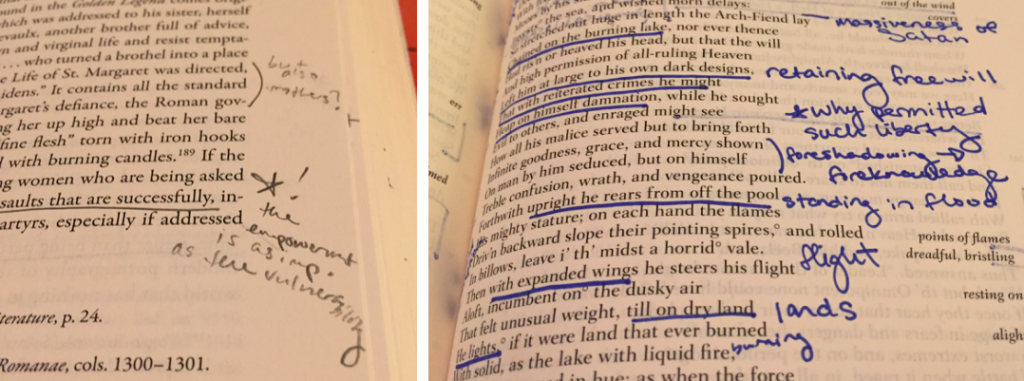 Two examples of my own process of writing by making notes in the margins. On the left, a note I made to myself while studying for preliminary exams, in Robert Bartlett's Why Can the Dead Do Such Great Things?, which almost eerily anticipated the direction my third chapter ended up taking. On the right, notes I made in Milton's Paradise Lost (in the Norton Anthology of English Literature) as I prepared to teach it last week.