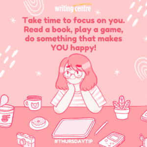 "An illustration of a university-aged girl leaning on a desk and smiling in a relaxed way, surrounded by snacks, tea, plants, and devices. Text reads ""Take time to focus on you. Read a book, play a game, do something that makes YOU happy!"