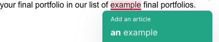 """This screenshot shows Grammarly inaccurately suggesting to add """"an"""" before """"example,"""" which is inaccurate because example is used as a modifier of """"portfolios,"""" not a noun that needs an article."""