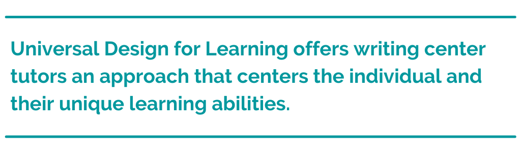 "Pull quote that reads, ""Universal Design for Learning offers writing center tutors an approach that centers the individual and their unique learning abilities."""