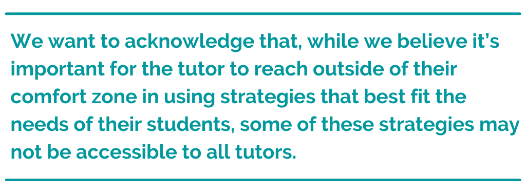 "Pull quote that reads, ""We want to acknowledge that, while we believe it's important for the tutor to reach outside of their comfort zone in using strategies that best fit the needs of their students, some of these strategies may not be accessible to all tutors."""