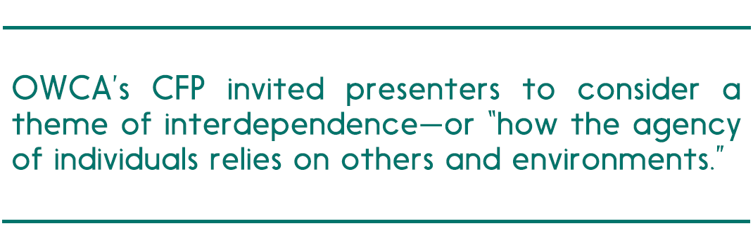"""pull quote reads """"OWCA's CFP invited presenters to consider a theme of interdependence—or """"how the agency of individuals relies on others and environments."""""""