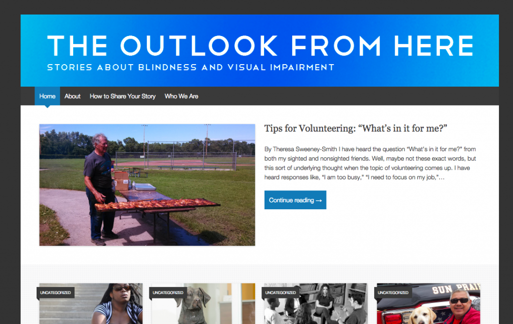 """The Outlook From Here is the blog where we publish our stories about blindness and visual impairment. This is a screen shot of the home page. It has a light blue banner at the top with the title """"The Outlook From Here"""" stretching across it. On the home page you can see various titles of posts, one of which includes a picture of a person volunteering."""